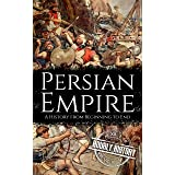 Persian Empire: A History from Beginning to End