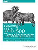 Learning Web App Development: Build Quickly with Proven JavaScript Techniques
