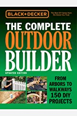 Black & Decker The Complete Outdoor Builder - Updated Edition: From Arbors to Walkways 150 DIY Projects (Black & Decker Complete Guide) Kindle Edition