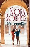 Por impulso (Nora Roberts) (Spanish Edition)