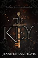 The Key: The True Reign Series Book 1 (English