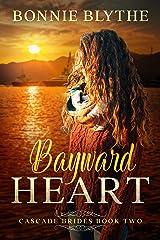 Bayward Heart: Love on the Oregon Coast (Cascade Brides Series Book 2) Kindle Edition