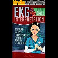 EKG Interpretation: 24 Hours or Less to EASILY PASS the ECG Portion of the NCLEX! (EKG Book, ECG, NCLEX-RN Content Guide, Registered Nurse, Study Guide, ... Critical Care, Medical ebooks Book 2)