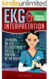 EKG Interpretation: 24 Hours or Less to EASILY PASS the ECG Portion of the NCLEX! (EKG Book, ECG, NCLEX-RN Content Guide, Registered Nurse, Study Guide, ... Critical Care, Medical ebooks Book 2)