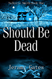 Should Be Dead (The Valkyrie Smith Mystery Series Book 1)
