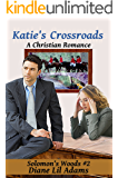 Katie's Crossroads (The 7th Wave): A Christian Romance (Solomon's Woods Book 2)