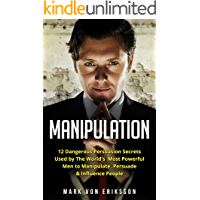 Manipulation: 12 Dangerous Persuasion Secrets Used by The World's Most Powerful Men to Manipulate, Persuade & Influence People (Manipulation Series Book 1) (English Edition)