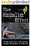 The Minimalism Effect: Become injury free, build amazing movement and strength by doing less. (English Edition)