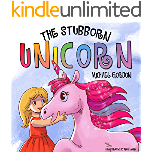 The Stubborn Unicorn: (Fantasy Books For Kids, Ages 3 5, Children's Picture Books)
