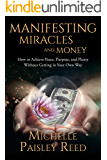 Manifesting Miracles and Money: How to Achieve Peace, Purpose and Plenty Without Getting in Your Own Way (Law of Attraction Book 1)