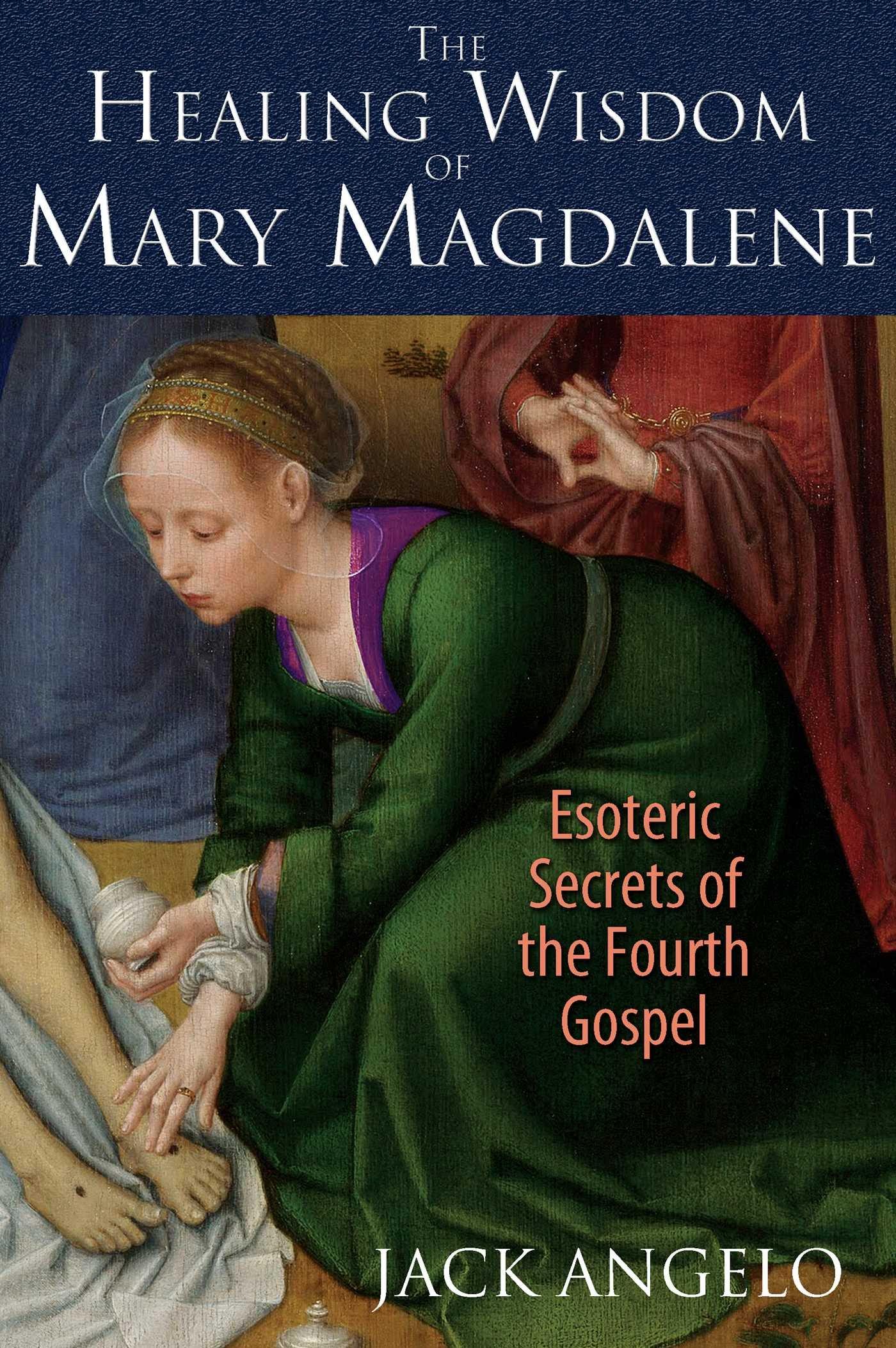 The Healing Wisdom of Mary Magdalene: Esoteric Secrets of the Fourth  Gospel: Jack Angelo: 9781591431992: Amazon.com: Books