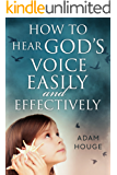 How To Hear God's Voice Easily And Effectively (English Edition)