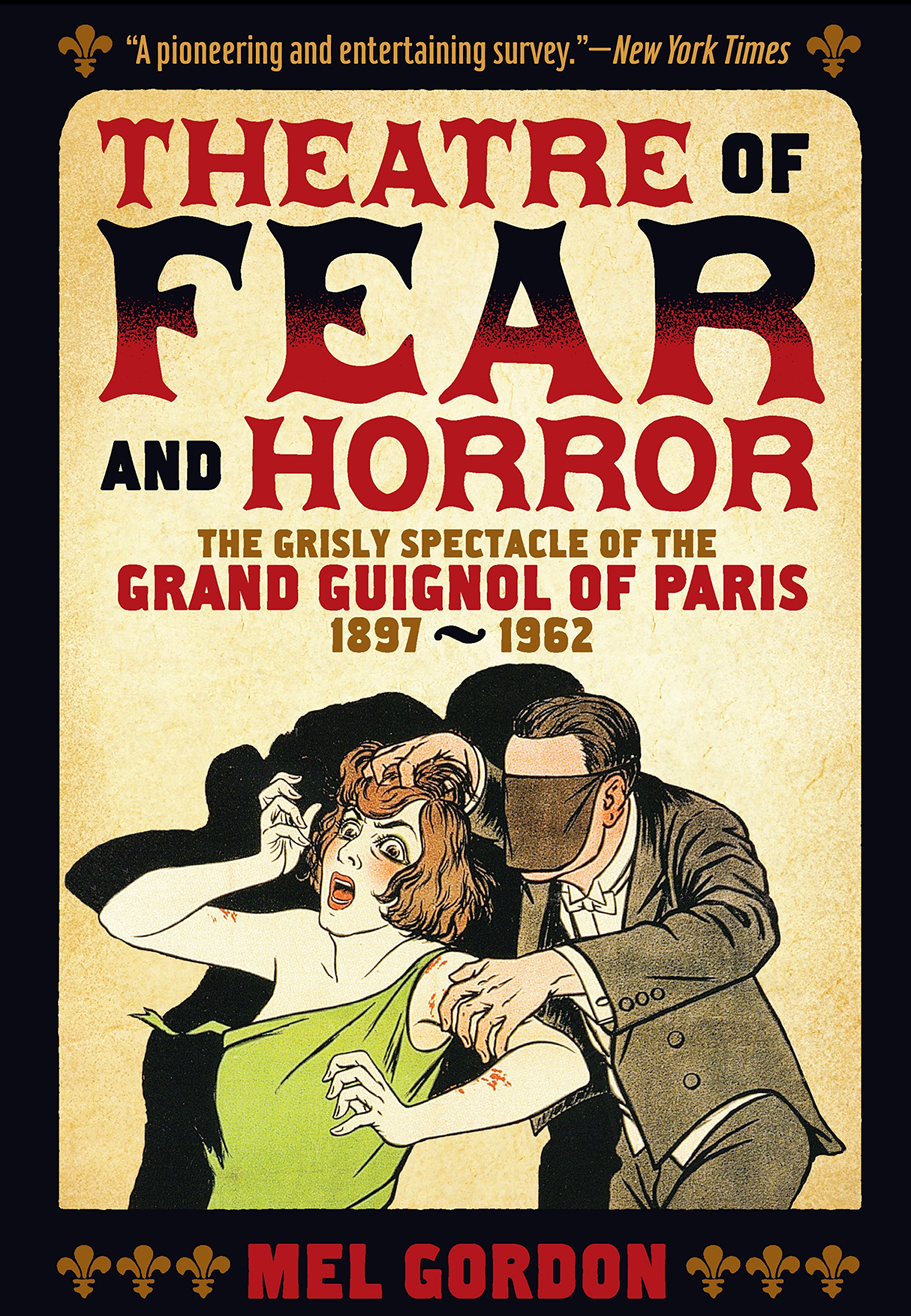 Read Online Theatre of Fear & Horror: Expanded Edition: The Grisly Spectacle of the Grand Guignol of Paris, 1897-1962 ebook