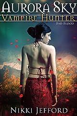 Bad Blood: Aurora Sky: Vampire Hunter, Book 3