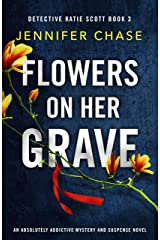 Flowers on Her Grave: An absolutely addictive mystery and suspense novel (Detective Katie Scott Book 3) Kindle Edition