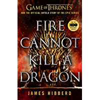 Fire Cannot Kill a Dragon: Game of Thrones and the Official Untold Story of an Epic Series (Games of Thrones) (English…