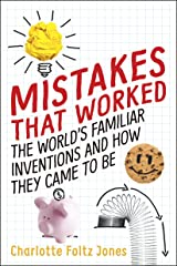 Mistakes That Worked: 40 Familiar Inventions & How They Came to Be Kindle Edition