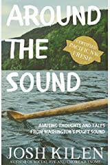 Around the Sound: Amusing Thoughts and Tales from Washington's Puget Sound Kindle Edition
