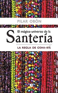 El mágico universo de la santería: La regla de Osha-Ifá (Spanish Edition