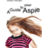 A Guide to your Aspie (Crazy Girl in an Aspie World Book 1)