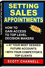 Setting Sales Appointments: How To Gain Access To Top Level Decision-Makers Kindle Edition