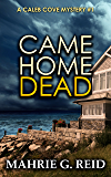 Came Home Dead (The Caleb Cove Mysteries Book 1)