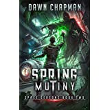Spring Mutiny: A LitRPG Sci-Fi Adventure (Space Seasons Book 2)