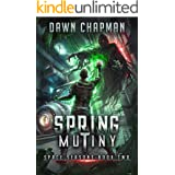 Spring Mutiny: A LitRPG Sci-Fi Adventure (Space Seasons Book 2)