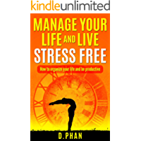 Manage your Life and Live stress free: How to organize your life, be productive and overcome procrastination (English Edition)