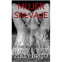 MUJER SALVAJE: El Aullido de La Loba (Spanish Edition) Jul 1, 2017