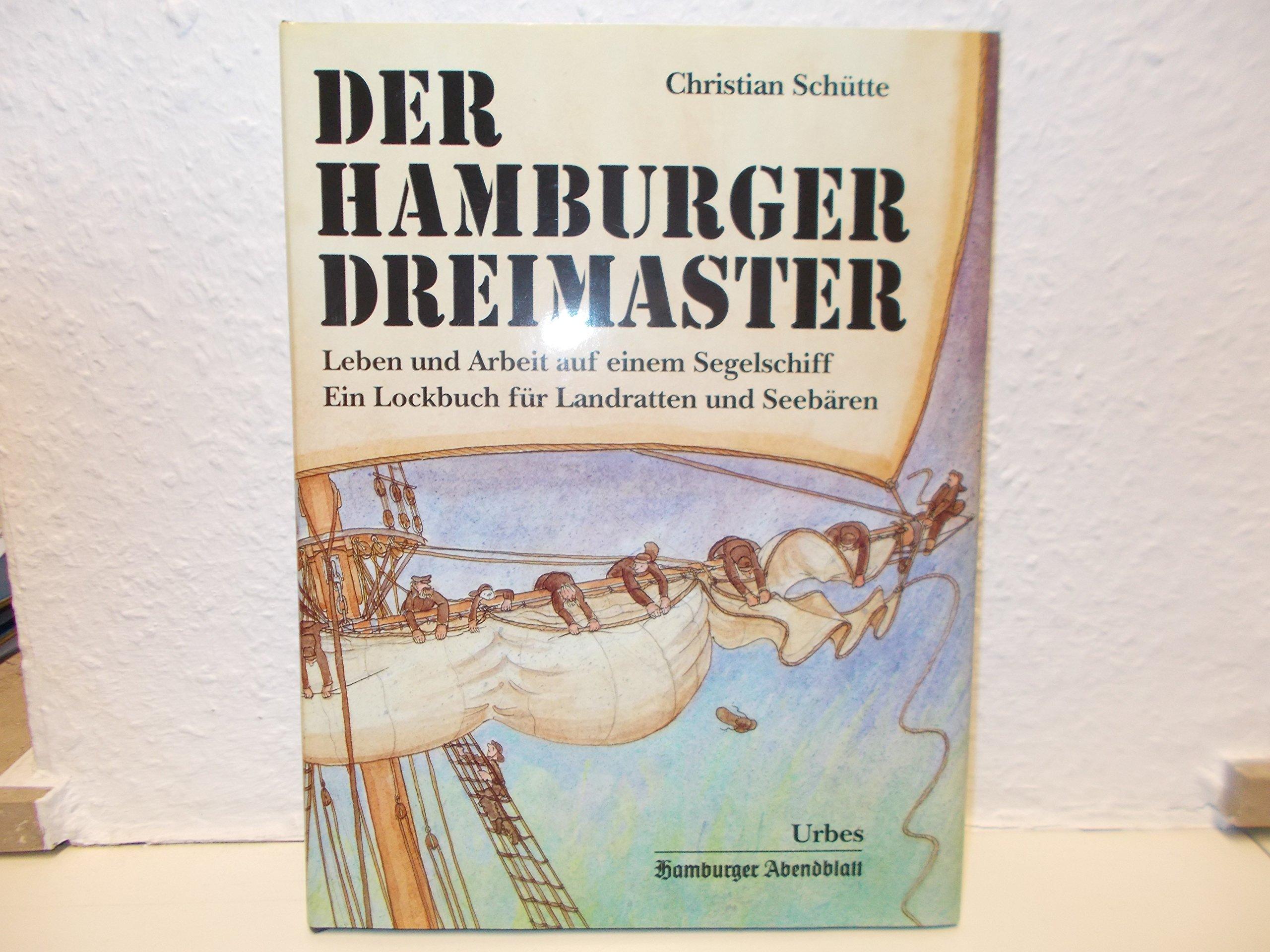 Der Hamburger Dreimaster: Leben und Arbeit auf einem Segelschiff. Ein Lockbuch für Landratten und Seebären