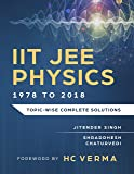 IIT JEE Physics (41 Years: 1978 to 2018) Topic-wise Complete Solutions