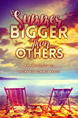 Summer Bigger Than Others: An Anthology of Short Hot Summer Reads