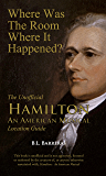 Where Was the Room Where It Happened?: The Unofficial Hamilton - An American Musical Location Guide (English Edition)