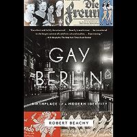 Gay Berlin: Birthplace of a Modern Identity (English Edition)