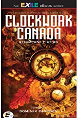 Clockwork Canada: Steampunk Fiction (The Exile Book of 12) Kindle Edition