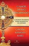 O Amor Divino Encarnado. A Sagrada Eucaristia Como Sacramento da Caridade