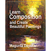 Learn Composition and Create Beautiful Paintings (Magunta Dayakar Art Class Series Book 4) (English Edition)