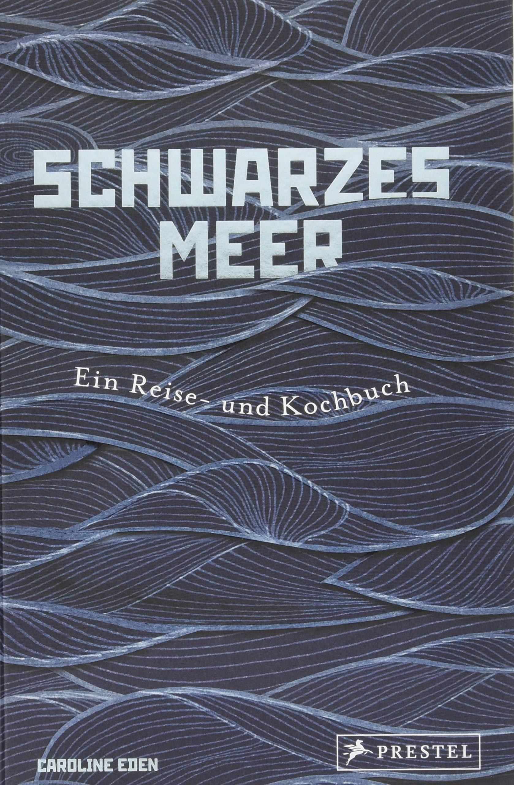 Schwarzes Meer  Ein Reise  Und Kochbuch