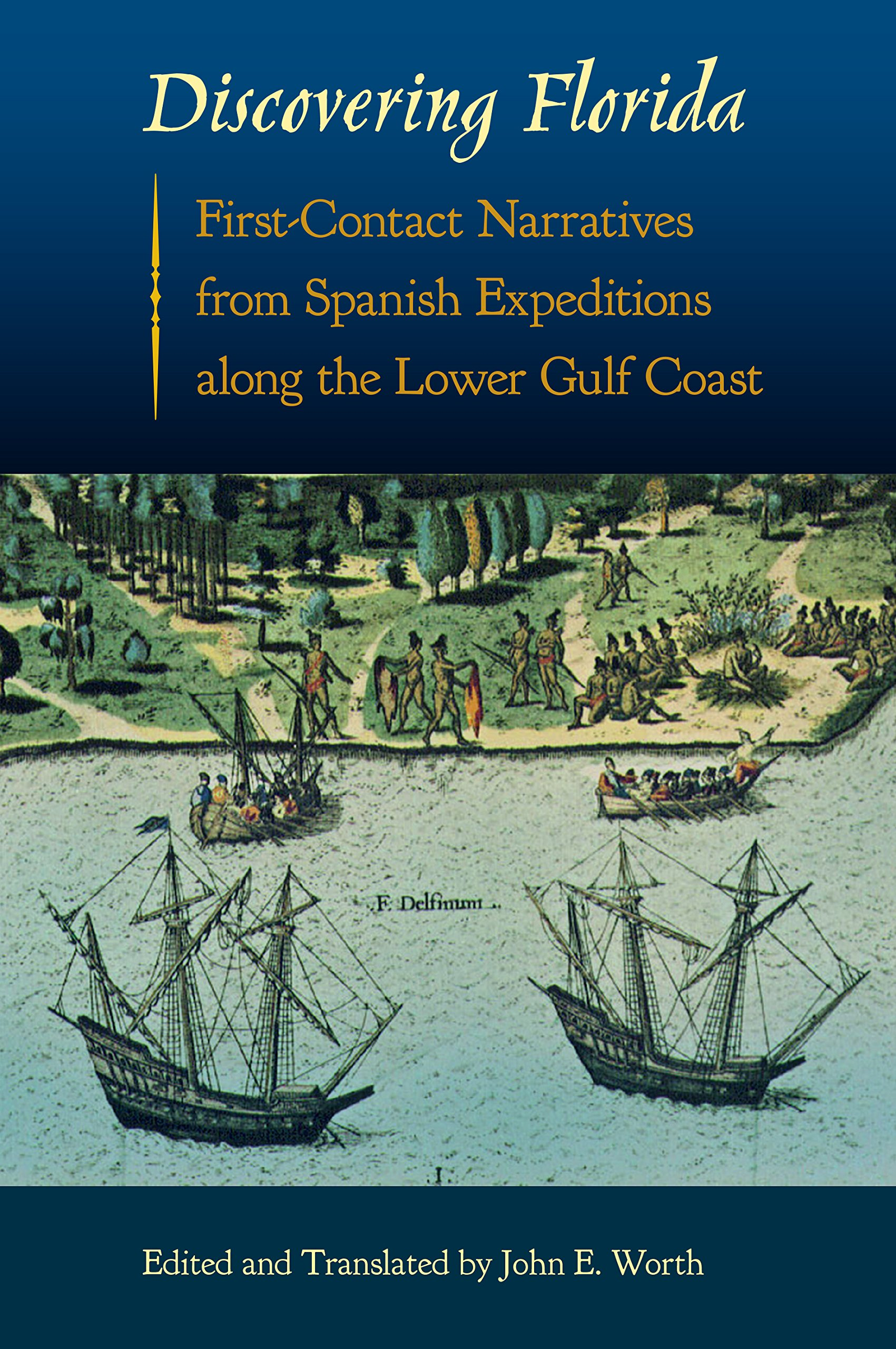 Discovering Florida: First-Contact Narratives from Spanish Expeditions along the Lower Gulf Coast (Florida Museum of Natural History: Ripley P. Bullen Series)