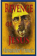 Revenge Of Jesus Kindle Edition