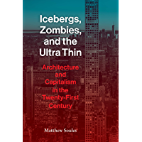 Icebergs, Zombies, and the Ultra-Thin: Architecture and Capitalism in the 21st Century