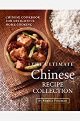 The Ultimate Chinese Recipe Collection: Chinese Cookbook for Delightful Home Cooking Kindle Edition