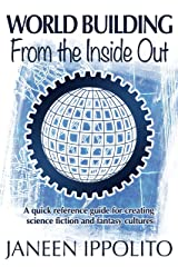 World Building From the Inside Out (World Building Made Easy Book 1) Kindle Edition