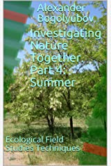 Investigating Nature Together. Part 4: Summer: Ecological Field Studies Techniques Kindle Edition