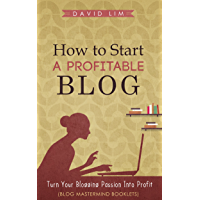 Blogging: How To Start A Profitable Blog: A Guide To Create Content That Rocks, Build Traffic, And Turn Your Blogging Passion Into Profit (Blog Mastermind Booklets)
