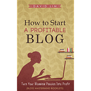 Blogging: How To Start A Profitable Blog: A Guide To Create Content That Rocks, Build Traffic, And Turn Your Blogging…