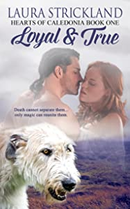 Loyal and True (Hearts of Caledonia  Book 1)