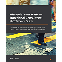 Microsoft Power Platform Functional Consultant: PL-200 Exam Guide: Learn how to customize and configure Microsoft Power…