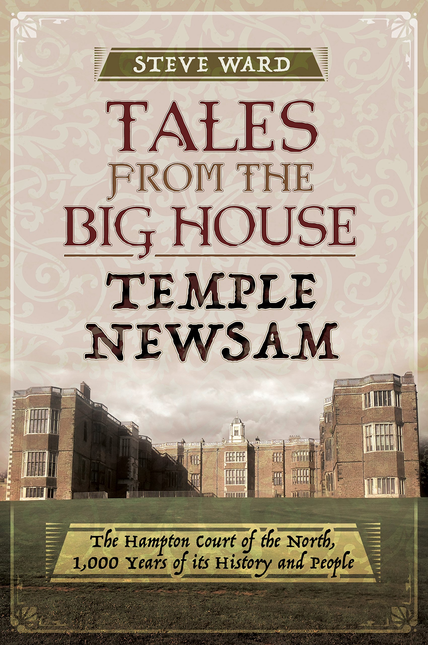 Download Tales from the Big House: Temple Newsam: The Hampton Court of the North, 1,000 years of its history and people PDF